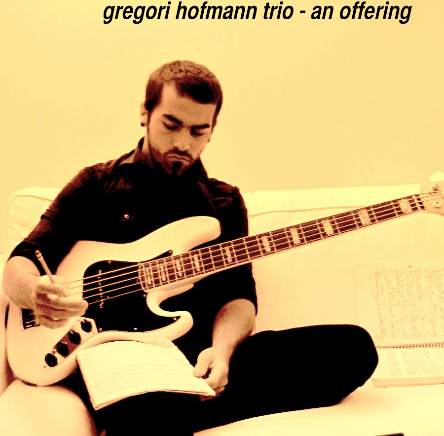 "Gregori Hofmann Trio ""An Offering"" AVAILABLE NOW!"